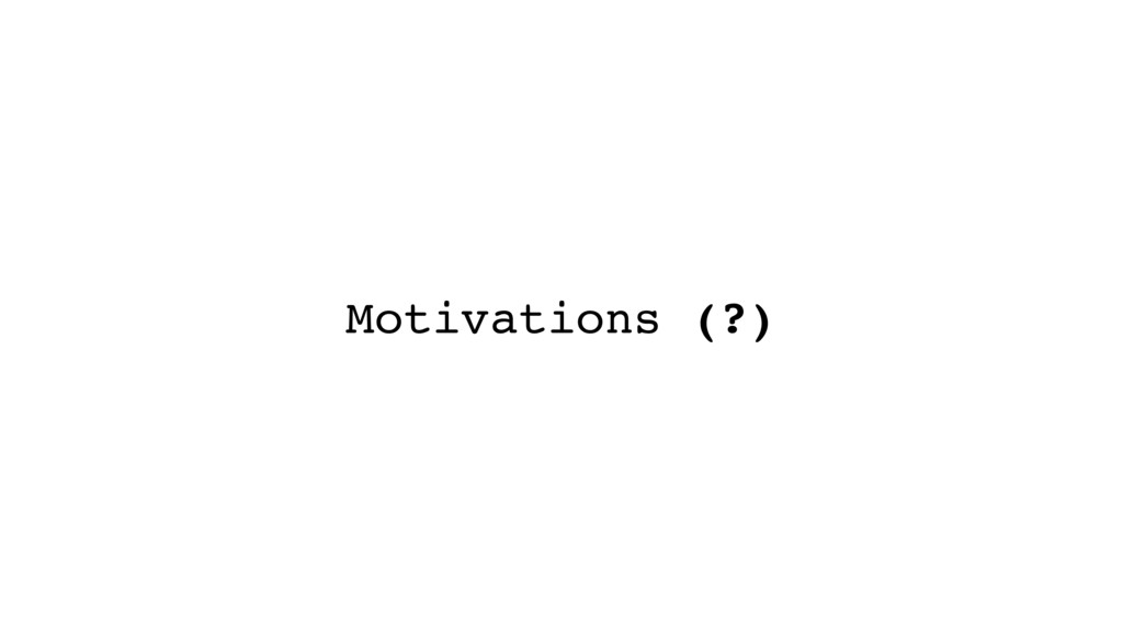 Motivations (?)
