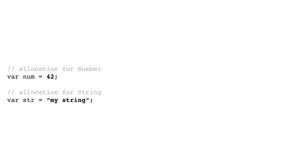 // allocation for Number var num = 42; // alloc...