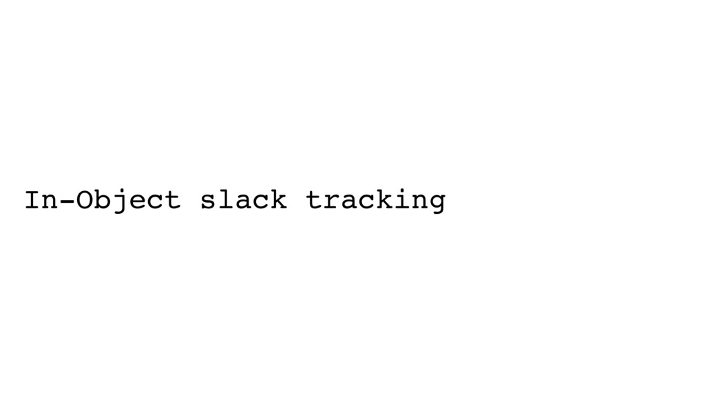 In-Object slack tracking