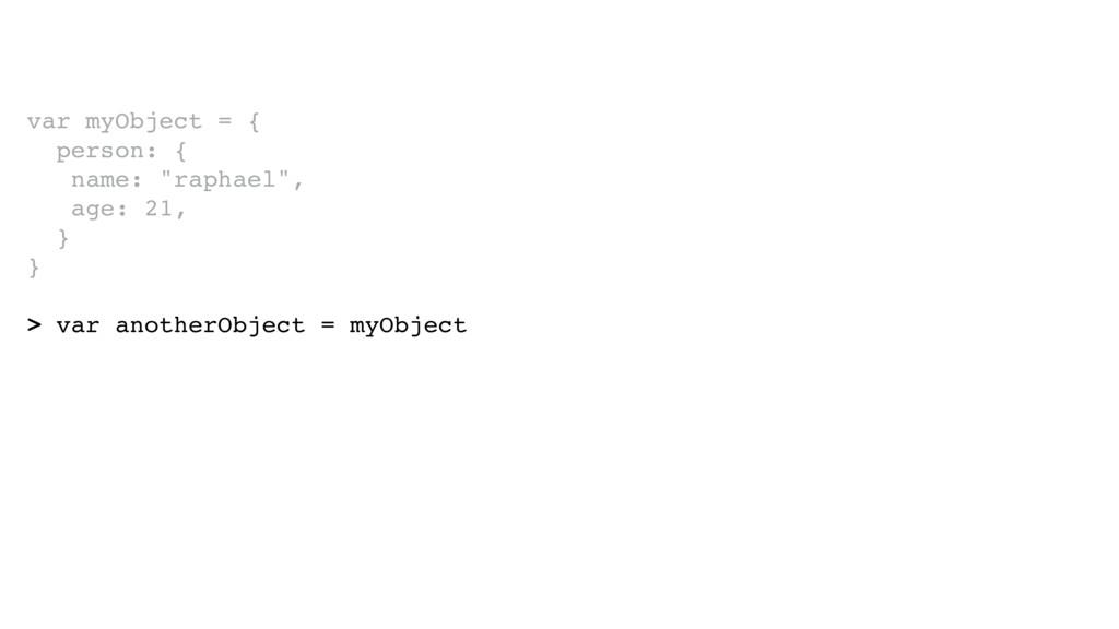 "var myObject = { person: { name: ""raphael"", ag..."
