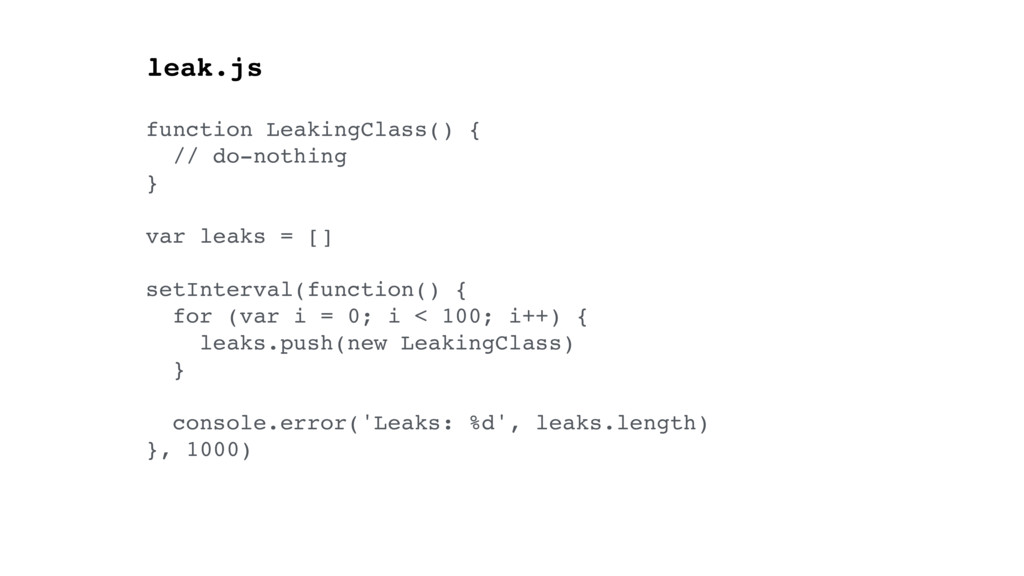 function LeakingClass() { // do-nothing } var l...