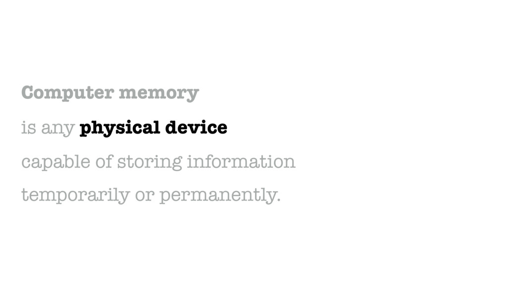 Computer memory is any physical device capable ...