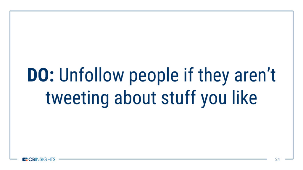 24 24 DO: Unfollow people if they aren't tweeti...