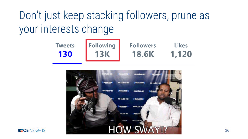 26 Don't just keep stacking followers, prune as...