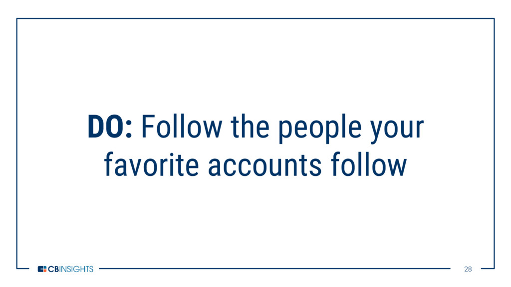 28 28 DO: Follow the people your favorite accou...