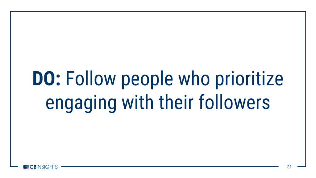 31 31 DO: Follow people who prioritize engaging...