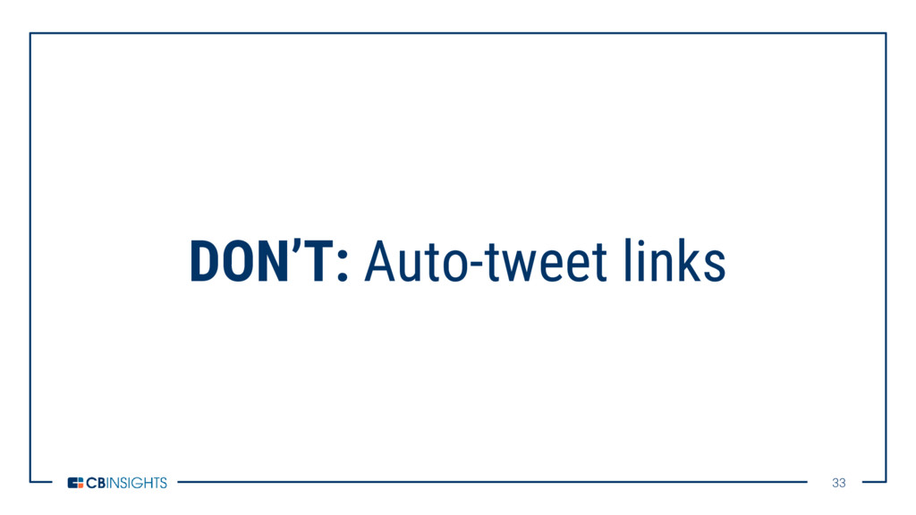 33 33 DON'T: Auto-tweet links