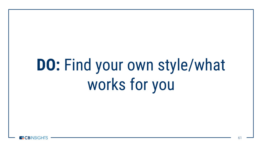 61 61 DO: Find your own style/what works for you