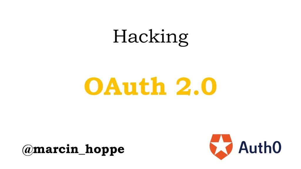 Hacking   OAuth 2.0 @marcin_hoppe