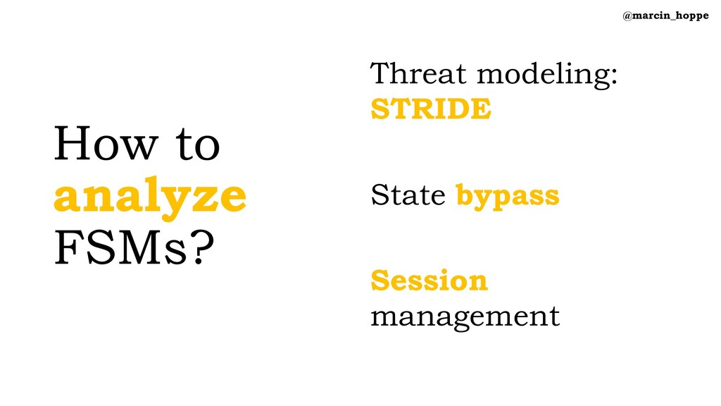How to analyze FSMs? Threat modeling: STRIDE St...
