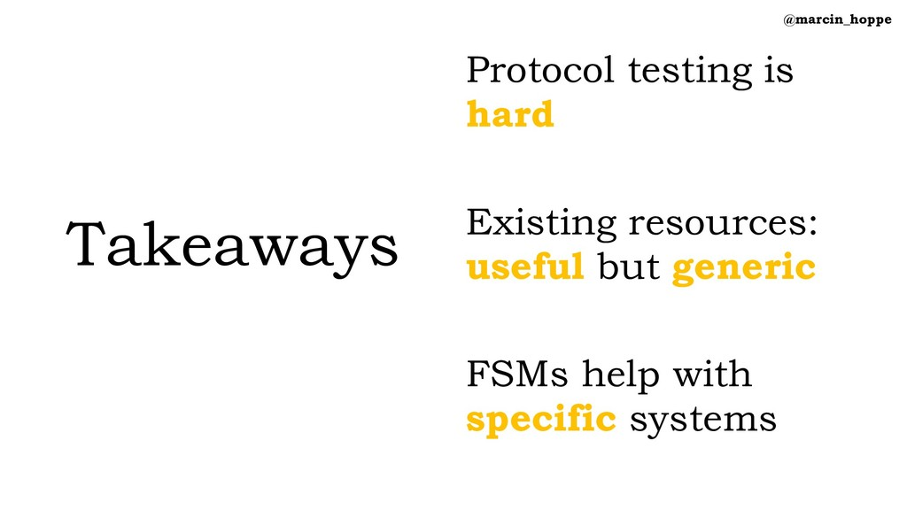 Takeaways Protocol testing is hard Existing res...