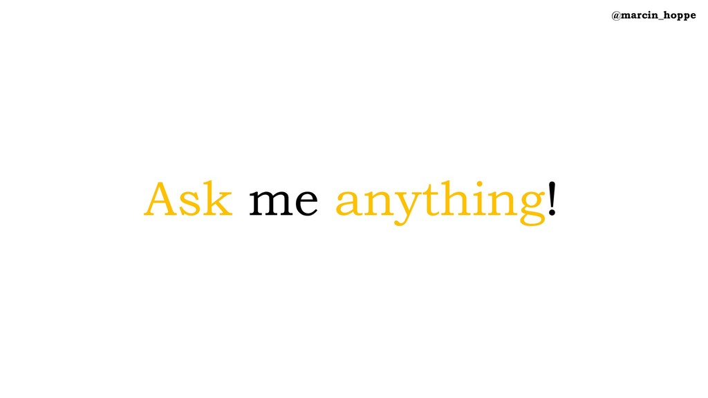 Ask me anything! @marcin_hoppe