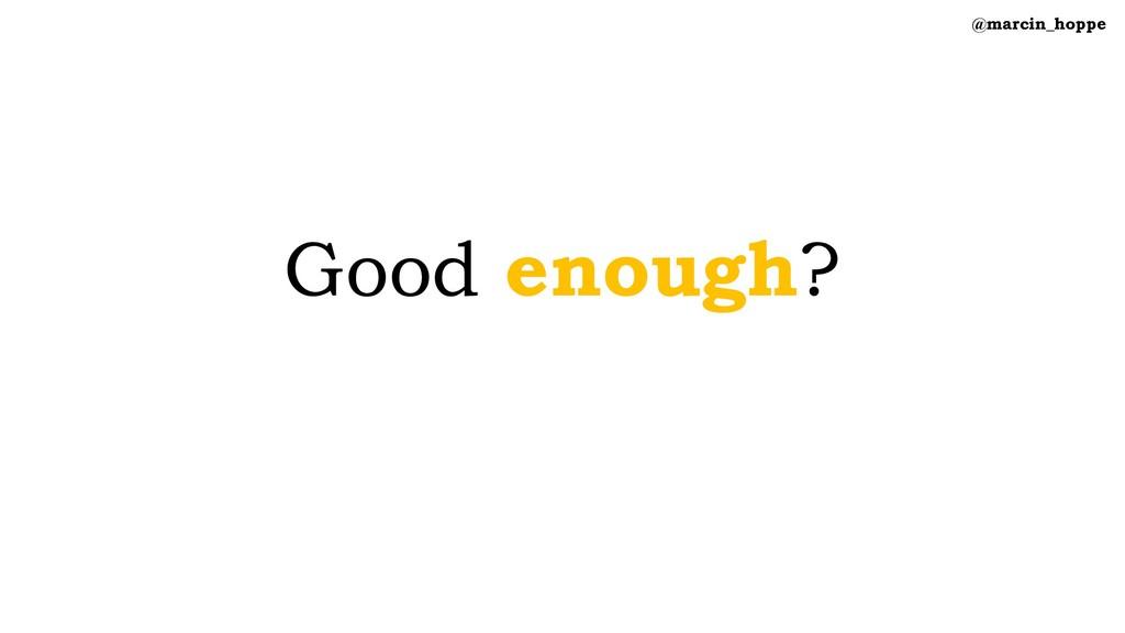 Good enough? @marcin_hoppe