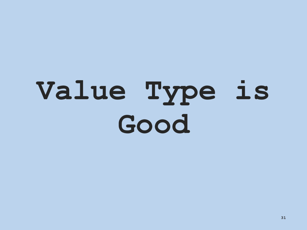 Value Type is Good 31