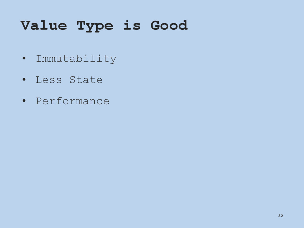 Value Type is Good • Immutability • Less State ...