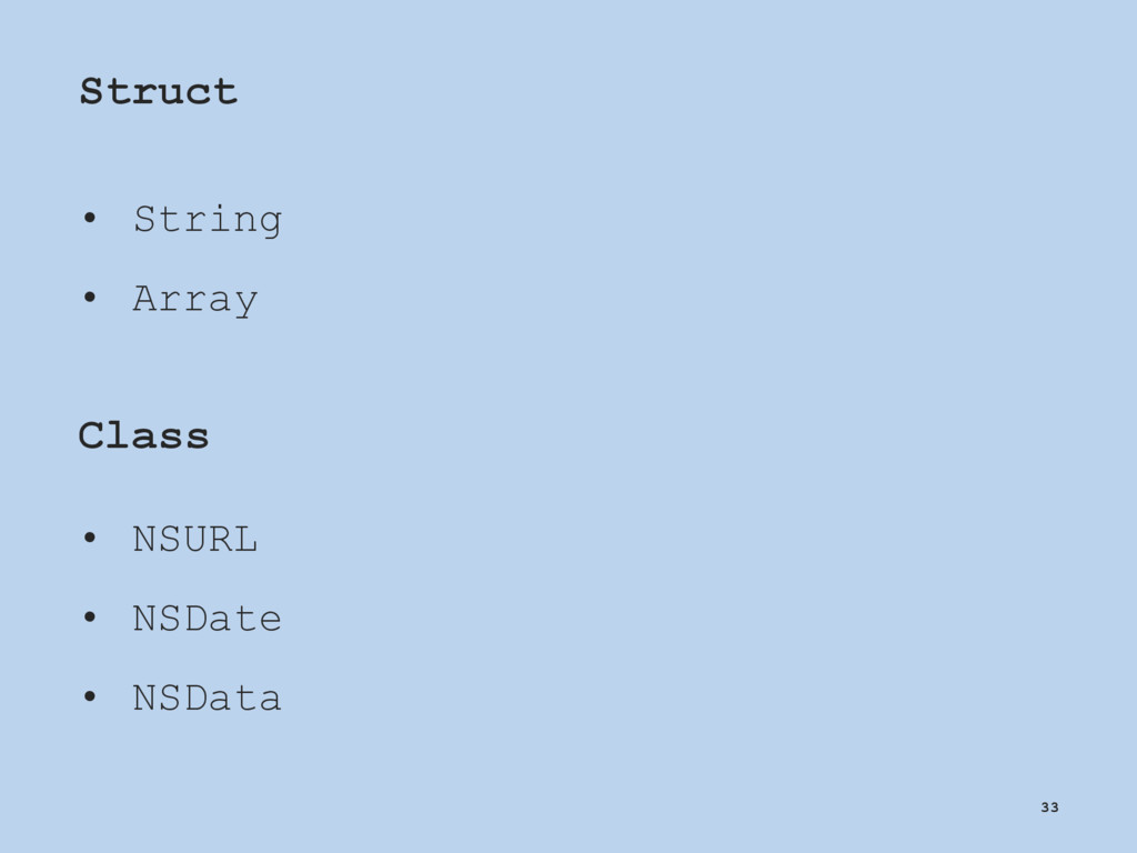 Struct • String • Array Class • NSURL • NSDate ...