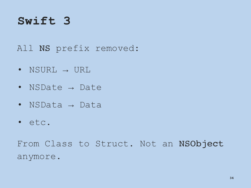 Swift 3 All NS prefix removed: • NSURL → URL • ...