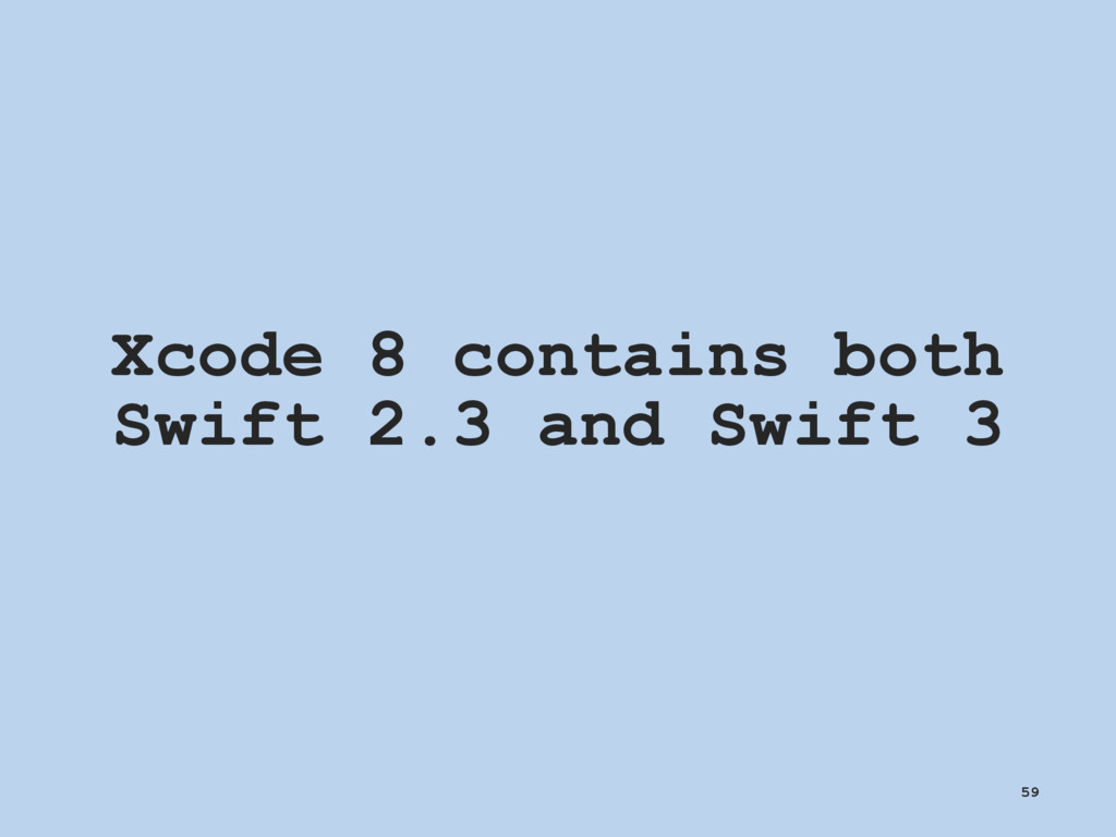 Xcode 8 contains both Swift 2.3 and Swift 3 59