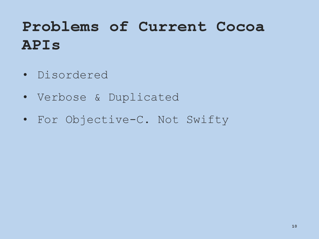 Problems of Current Cocoa APIs • Disordered • V...