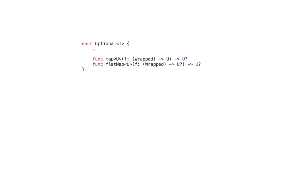enum Optional<T> { … func map<U>(f: (Wrapped) -...