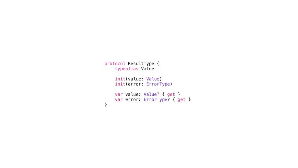 protocol ResultType { typealias Value init(valu...