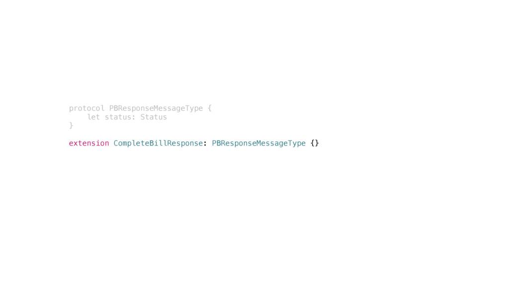 protocol PBResponseMessageType { let status: St...