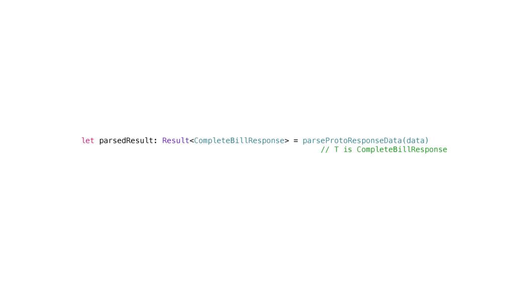 let parsedResult: Result<CompleteBillResponse> ...