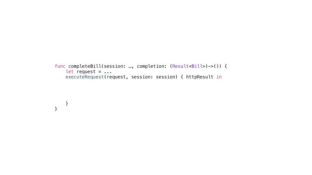 func completeBill(session: …, completion: (Resu...