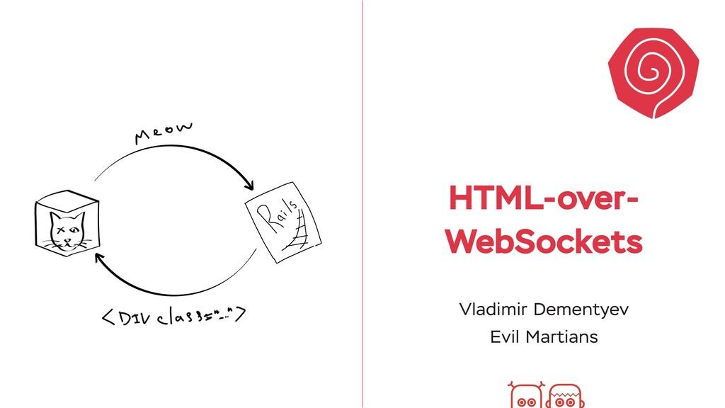 HTML-over- WebSockets Vladimir Dementyev Evil M...