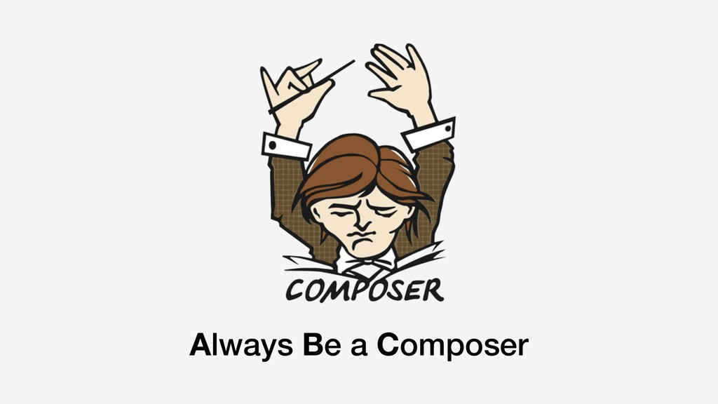 Always Be a Composer