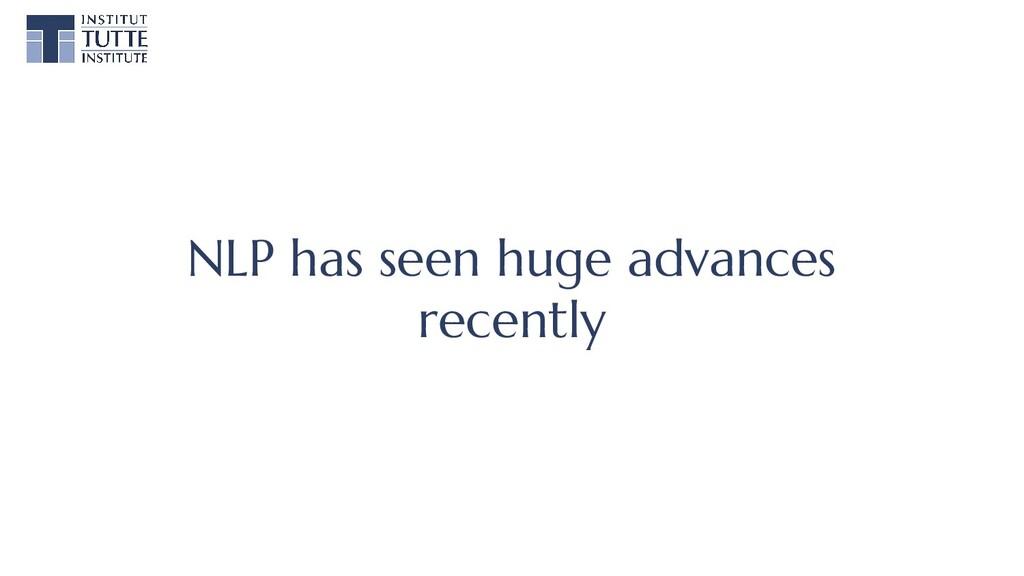 NLP has seen huge advances recently