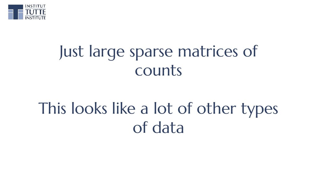 Just large sparse matrices of counts This looks...