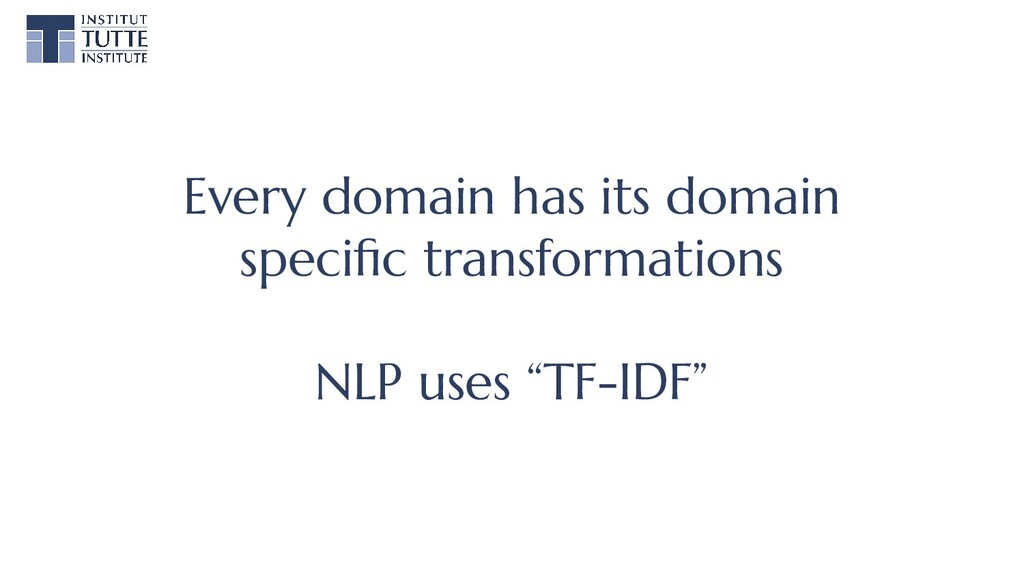 Every domain has its domain specific transformat...