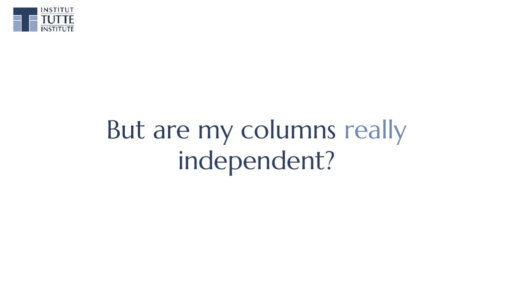 But are my columns really independent?