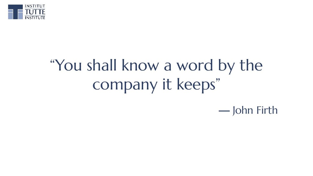"""""""You shall know a word by the company it keeps""""..."""
