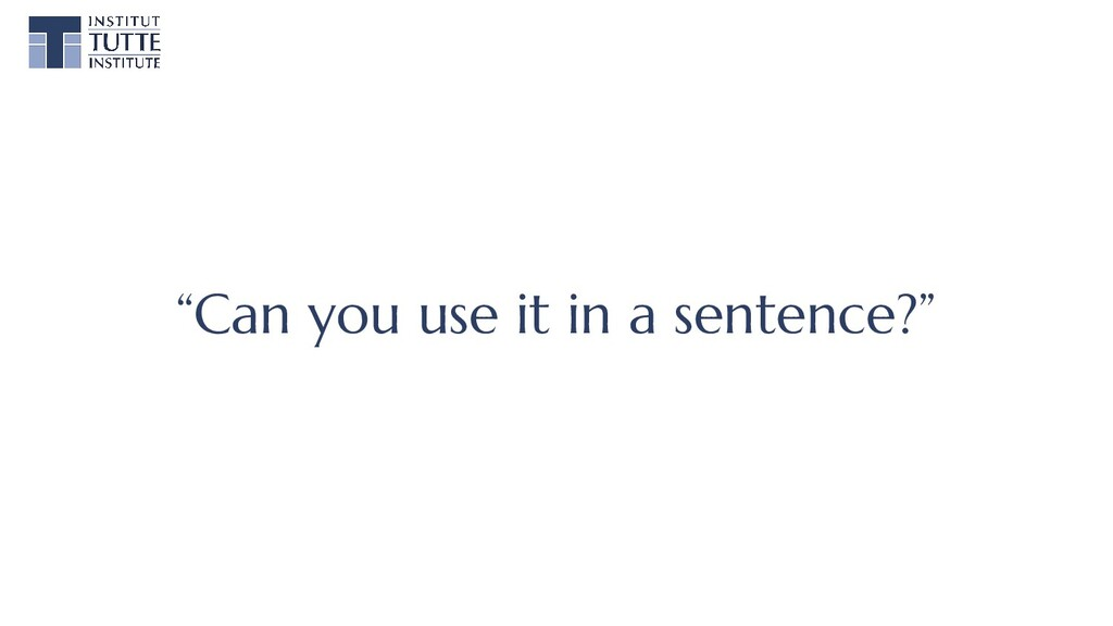 """""""Can you use it in a sentence?"""""""