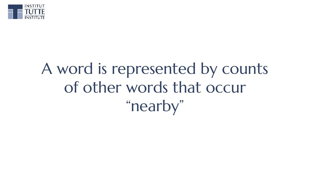 A word is represented by counts of other words ...