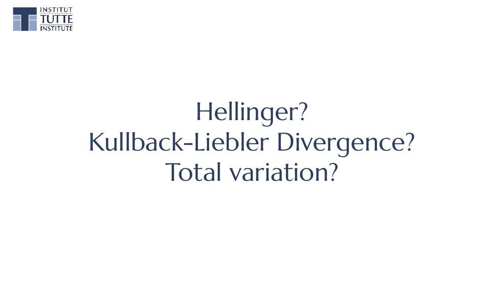 Hellinger? Kullback-Liebler Divergence? Total v...