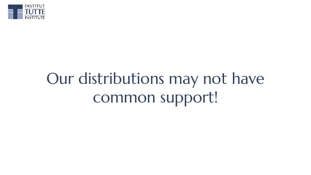 Our distributions may not have common support!