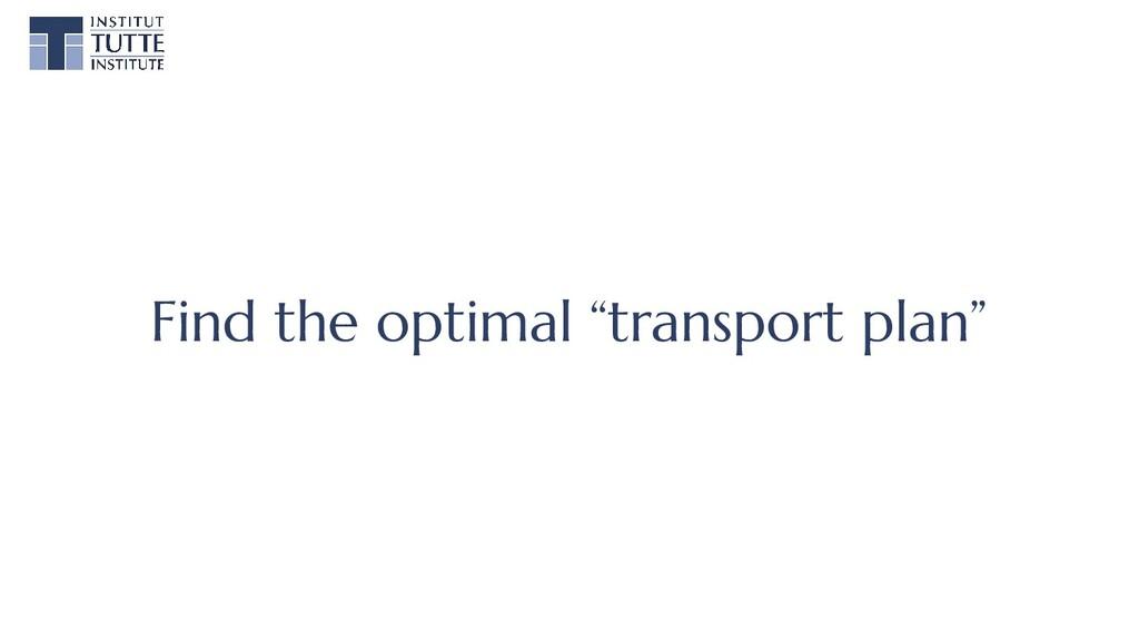 """Find the optimal """"transport plan"""""""