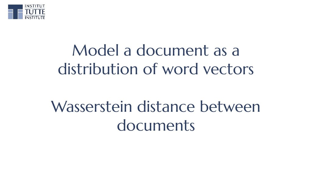 Model a document as a distribution of word vect...