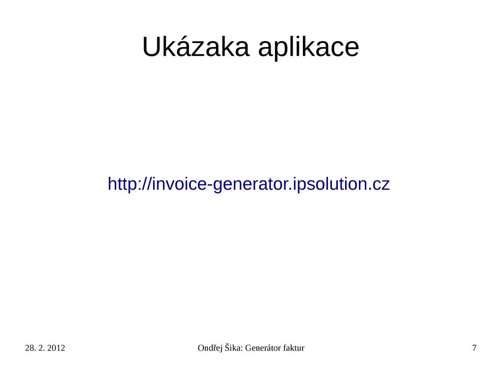 28. 2. 2012 Ondřej Šika: Generátor faktur 7 Uká...