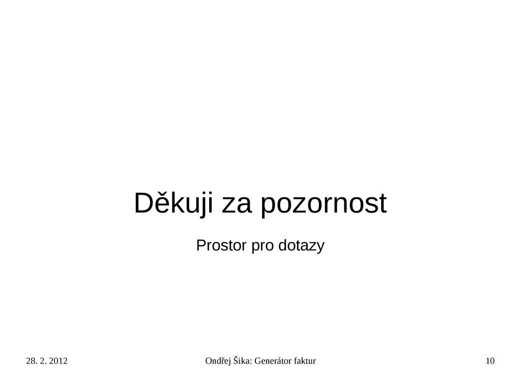 28. 2. 2012 Ondřej Šika: Generátor faktur 10 Dě...