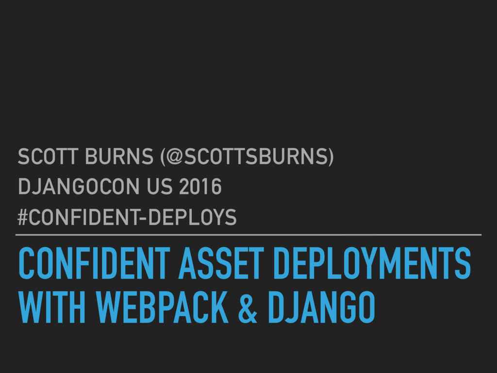 CONFIDENT ASSET DEPLOYMENTS WITH WEBPACK & DJAN...