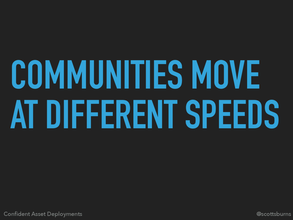 COMMUNITIES MOVE AT DIFFERENT SPEEDS Confident A...