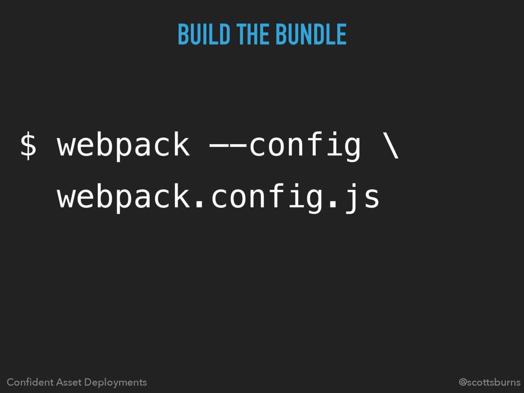 $ webpack —-config \ webpack.config.js Confident...