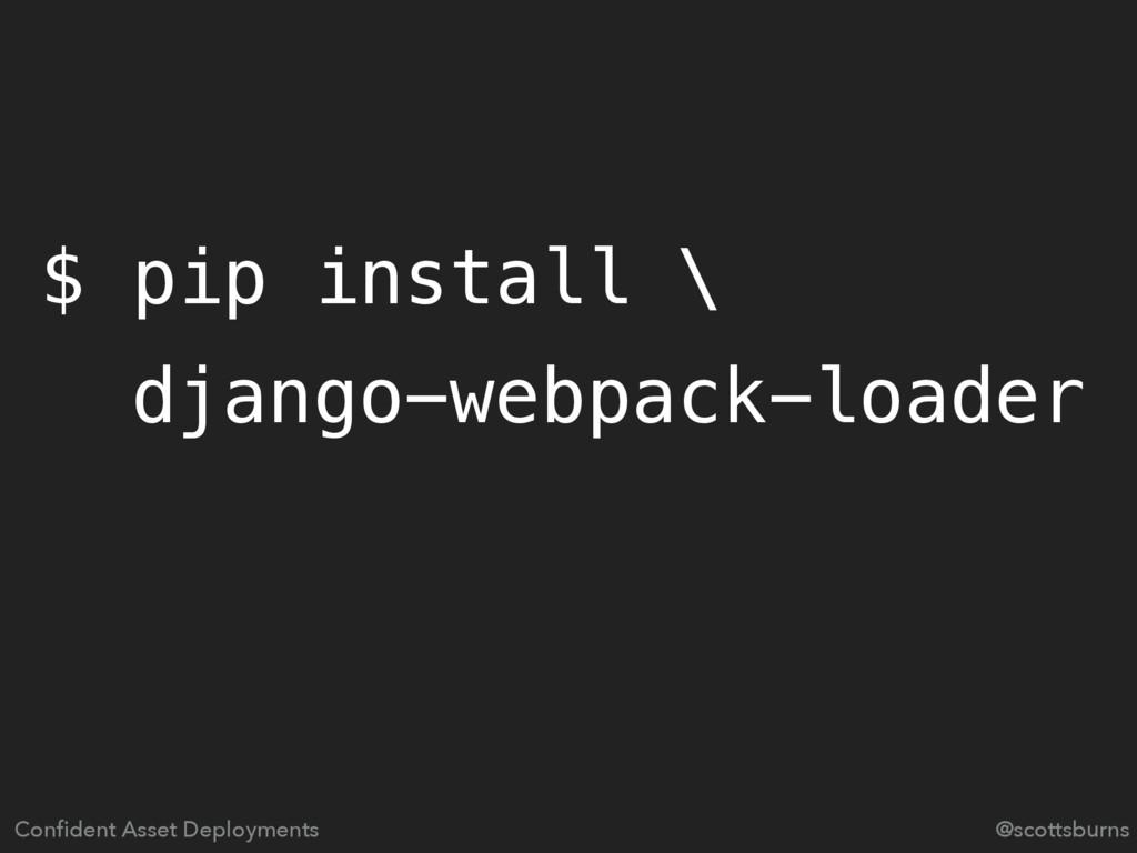 $ pip install \ django-webpack-loader Confident ...