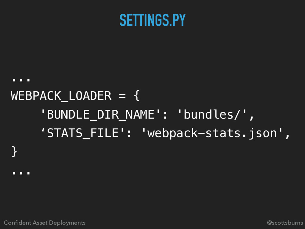 ... WEBPACK_LOADER = { 'BUNDLE_DIR_NAME': 'bund...