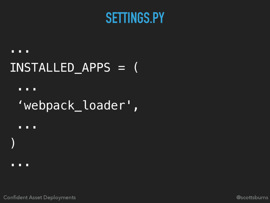 ... INSTALLED_APPS = ( ... 'webpack_loader', .....