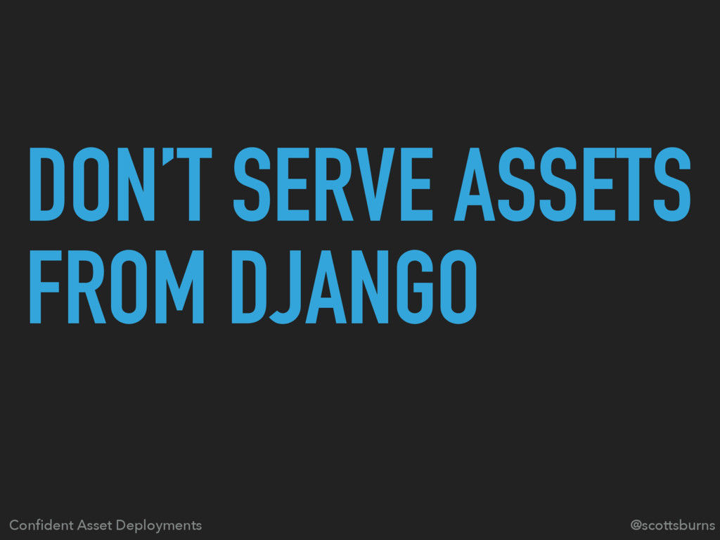 DON'T SERVE ASSETS FROM DJANGO Confident Asset D...